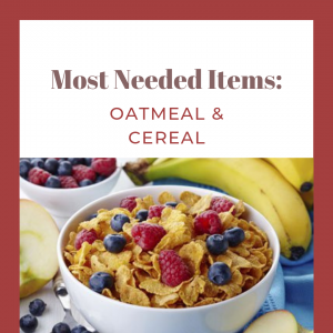Most Needed Items for this week are Oatmeal and Cereal