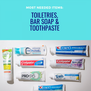 Most Needed Items for this week are Toiletries, Bar soap & Toothpaste